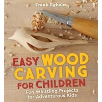 Easy Wood Carving for Children: Fun Whittling Projects for Adventurous Kids