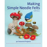 Making Simple Needle Felts: Forty seasonal projects